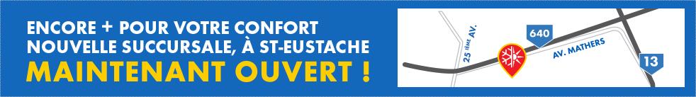 Nouvelle succursale à St-Eustache maintenant ouverte!